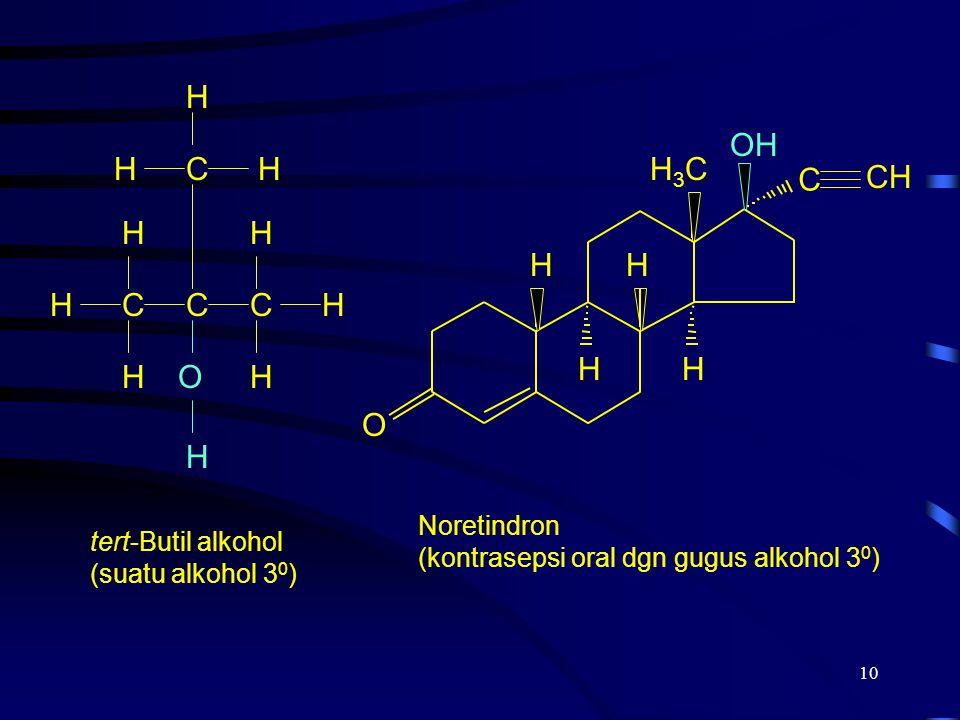 10 CCCHH H H O C tert-Butil alkohol (suatu alkohol 3 0 ) H H H H HH C CH OH H H H H O H3CH3C Noretindron (kontrasepsi oral dgn gugus alkohol 3 0 )