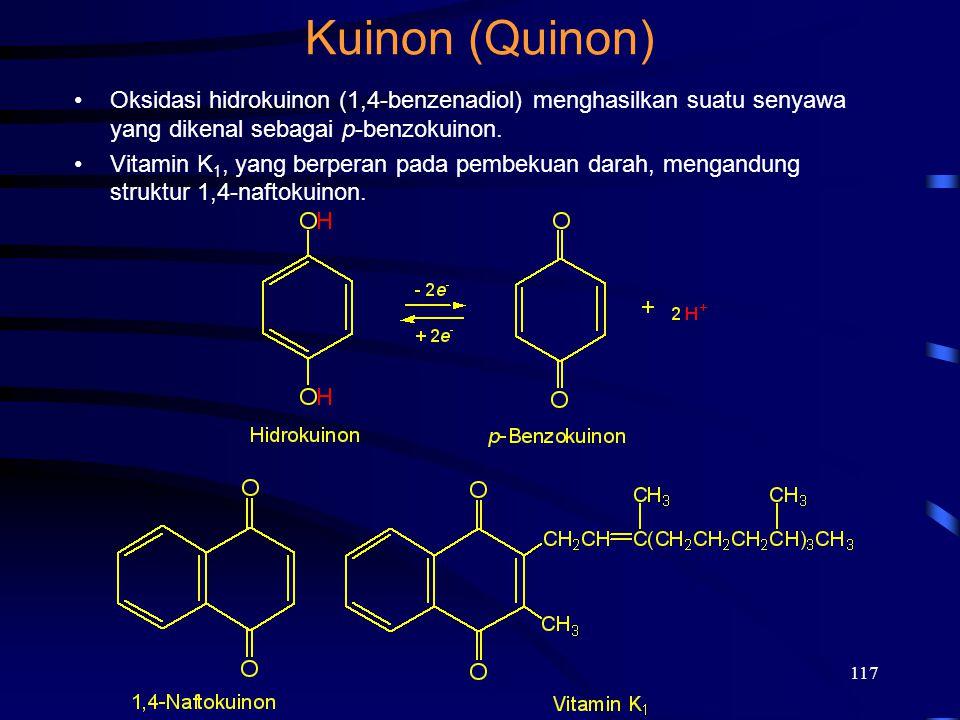 117 Kuinon (Quinon) Oksidasi hidrokuinon (1,4-benzenadiol) menghasilkan suatu senyawa yang dikenal sebagai p-benzokuinon. Vitamin K 1, yang berperan p