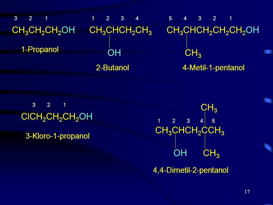 17 CH 3 CH 2 CH 2 OH 1-Propanol CH 3 CHCH 2 CH 3 OH 2-Butanol CH 3 CHCH 2 CH 2 CH 2 OH CH 3 4-Metil-1-pentanol ClCH 2 CH 2 CH 2 OH 3-Kloro-1-propanol