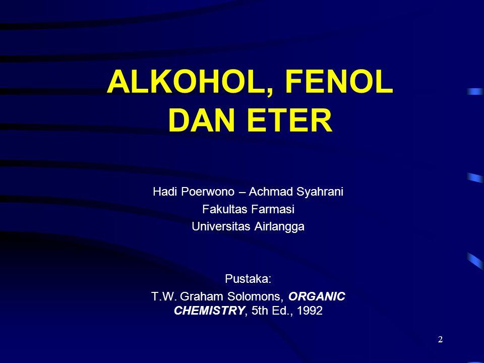 2 ALKOHOL, FENOL DAN ETER Hadi Poerwono – Achmad Syahrani Fakultas Farmasi Universitas Airlangga Pustaka: T.W. Graham Solomons, ORGANIC CHEMISTRY, 5th