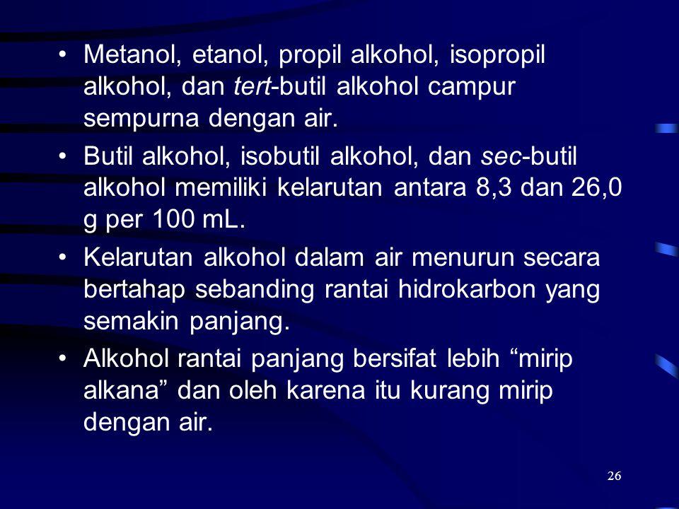 26 Metanol, etanol, propil alkohol, isopropil alkohol, dan tert-butil alkohol campur sempurna dengan air. Butil alkohol, isobutil alkohol, dan sec-but