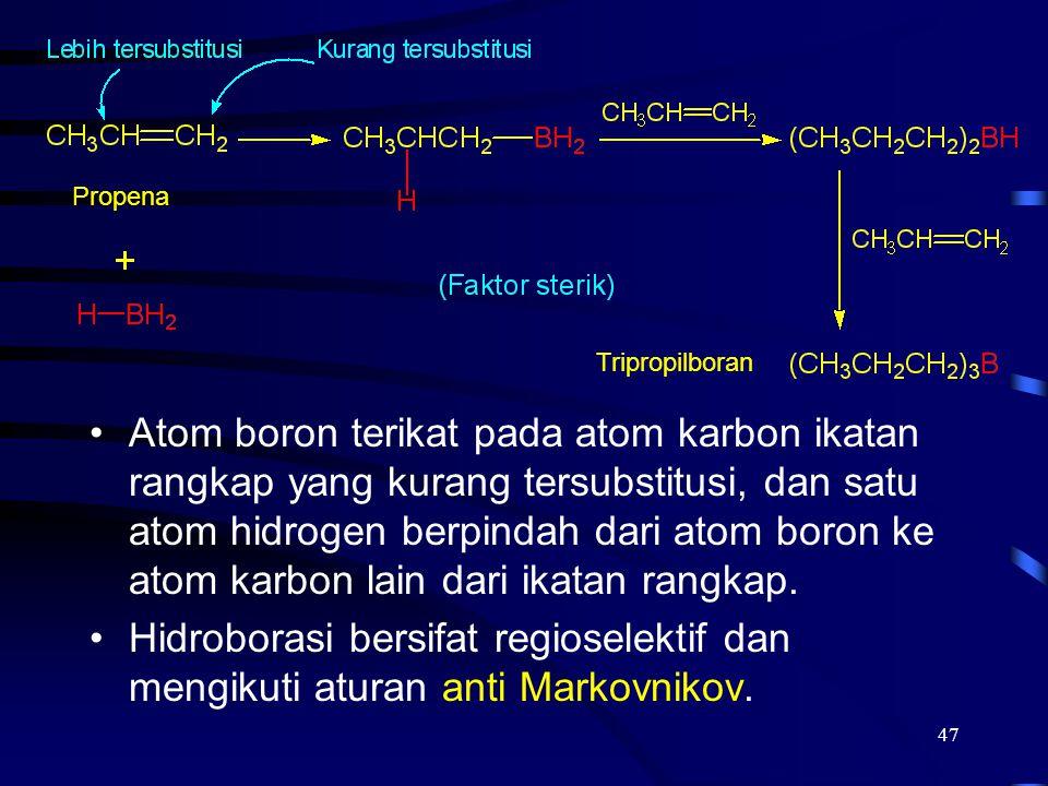 47 Atom boron terikat pada atom karbon ikatan rangkap yang kurang tersubstitusi, dan satu atom hidrogen berpindah dari atom boron ke atom karbon lain