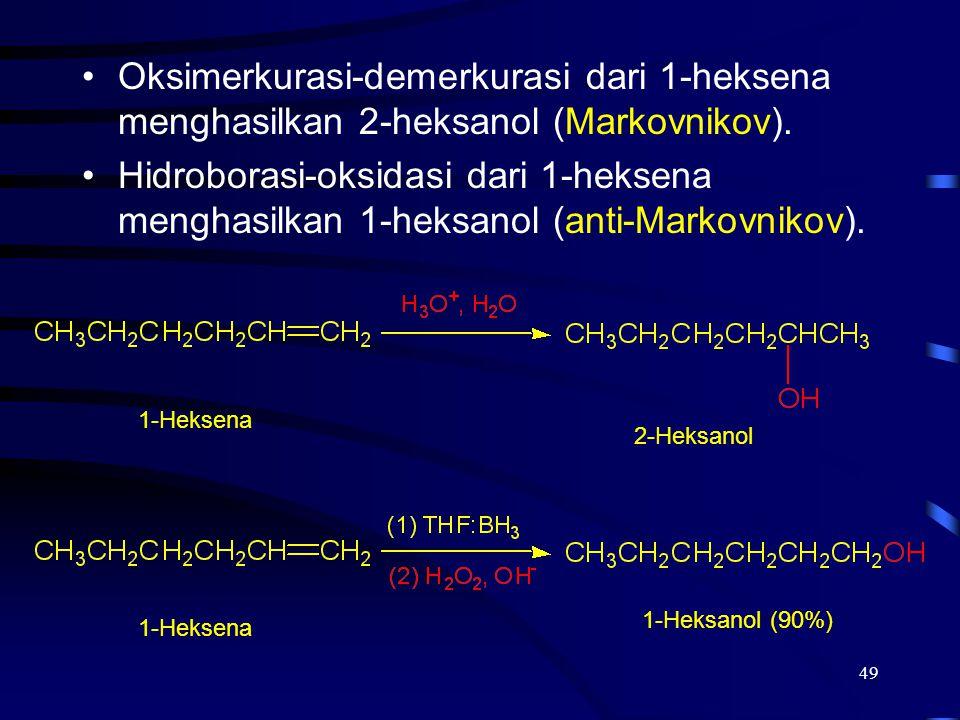 49 Oksimerkurasi-demerkurasi dari 1-heksena menghasilkan 2-heksanol (Markovnikov). Hidroborasi-oksidasi dari 1-heksena menghasilkan 1-heksanol (anti-M