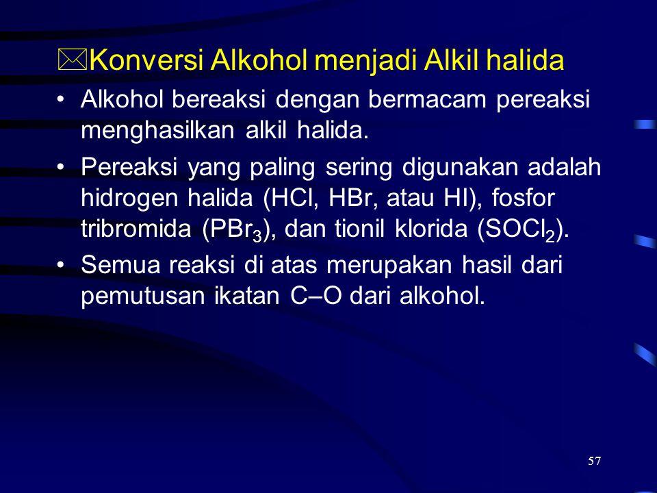 57 *Konversi Alkohol menjadi Alkil halida Alkohol bereaksi dengan bermacam pereaksi menghasilkan alkil halida. Pereaksi yang paling sering digunakan a