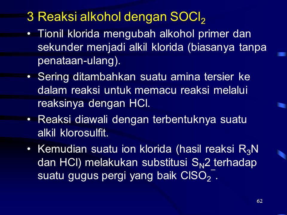 62 3Reaksi alkohol dengan SOCl 2 Tionil klorida mengubah alkohol primer dan sekunder menjadi alkil klorida (biasanya tanpa penataan-ulang). Sering dit