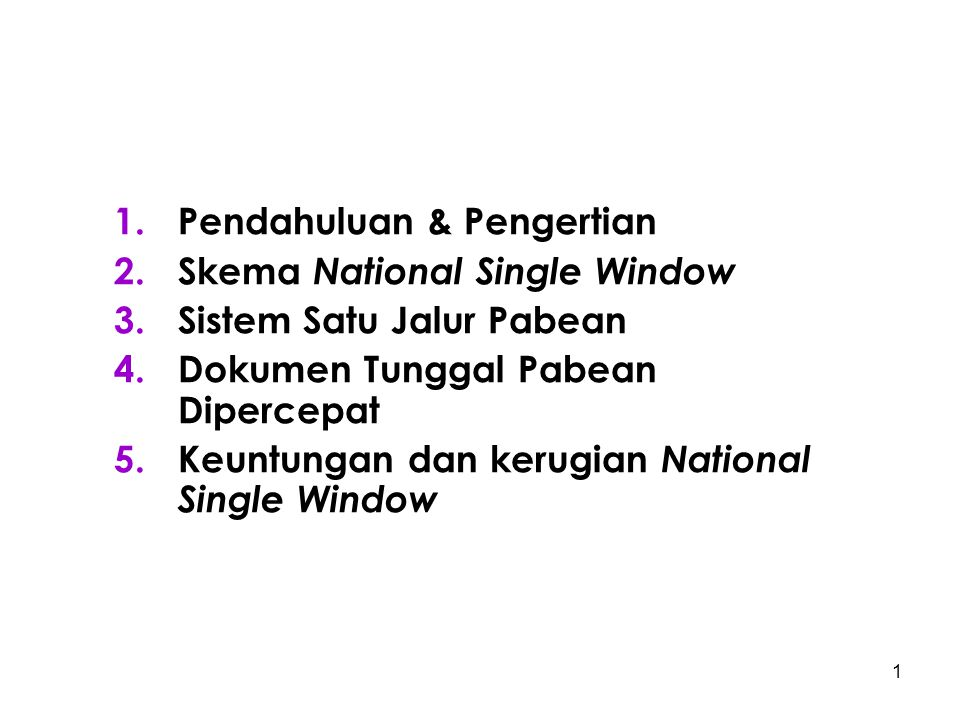 1.Pendahuluan & Pengertian 2.Skema National Single Window 3.Sistem Satu Jalur Pabean 4.Dokumen Tunggal Pabean Dipercepat 5.Keuntungan dan kerugian National Single Window 1
