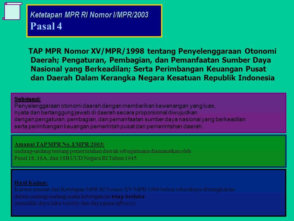 TAP MPR Nomor XV/MPR/1998 tentang Penyelenggaraan Otonomi Daerah; Pengaturan, Pembagian, dan Pemanfaatan Sumber Daya Nasional yang Berkeadilan; Serta Perimbangan Keuangan Pusat dan Daerah Dalam Kerangka Negara Kesatuan Republik Indonesia Substansi: Penyelenggaraan otonomi daerah dengan memberikan kewenangan yang luas, nyata dan bertanggung jawab di daerah secara proporsional diwujudkan dengan pengaturan, pembagian, dan pemanfaatan sumber daya nasional yang berkeadilan serta perimbangan keuangan pemerintah pusat dan pemerintahan daerah.