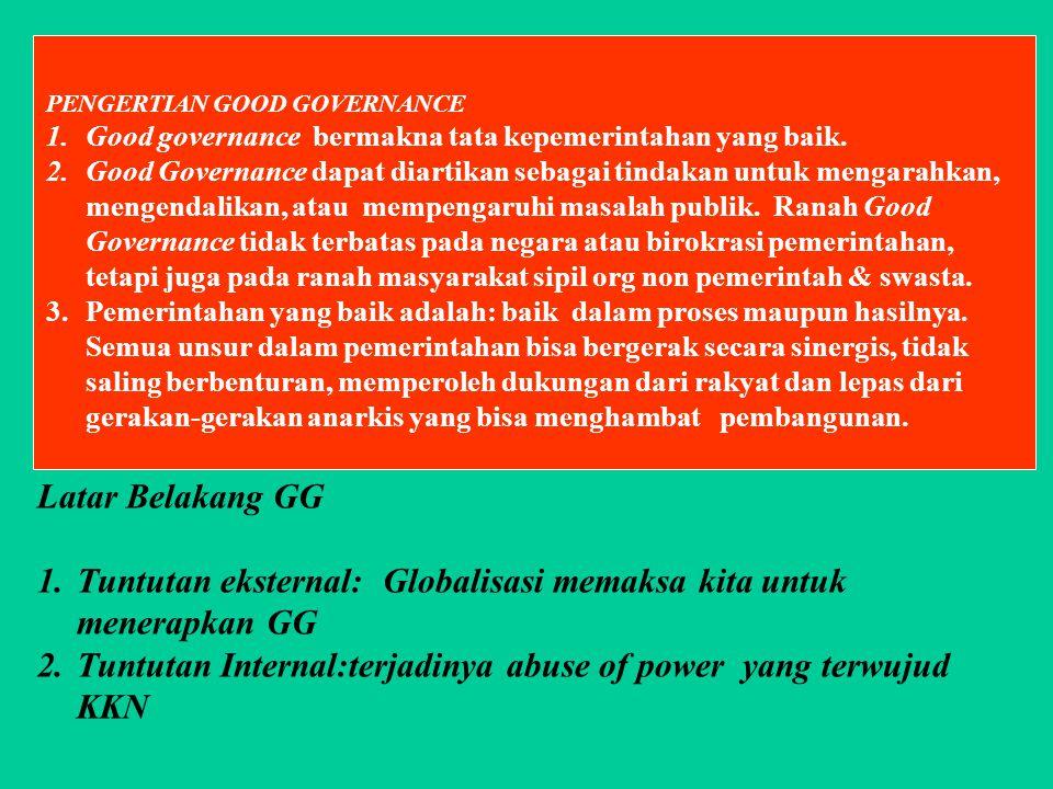 PENGERTIAN GOOD GOVERNANCE 1.Good governance bermakna tata kepemerintahan yang baik. 2.Good Governance dapat diartikan sebagai tindakan untuk mengarah