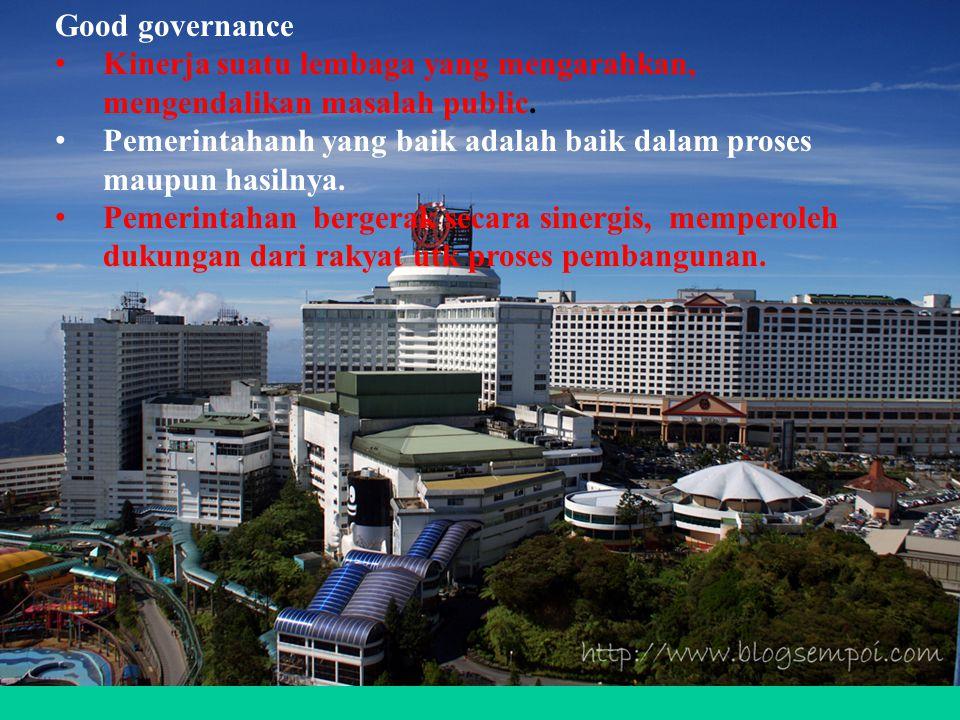 Dr. H. Syahrial / Pkn28 Good governance Kinerja suatu lembaga yang mengarahkan, mengendalikan masalah public. Pemerintahanh yang baik adalah baik dala