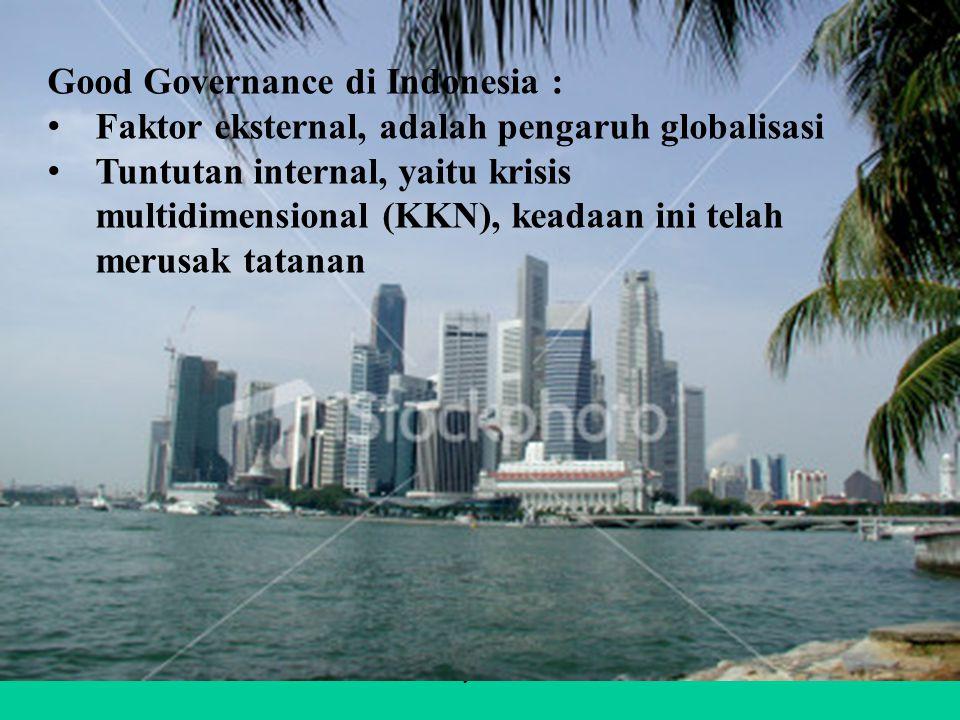 Dr. H. Syahrial / Pkn31 Good Governance di Indonesia : Faktor eksternal, adalah pengaruh globalisasi Tuntutan internal, yaitu krisis multidimensional