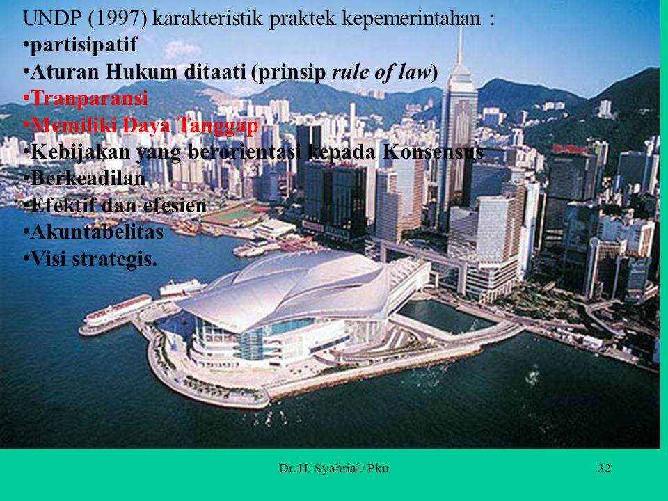 Dr. H. Syahrial / Pkn32 UNDP (1997) karakteristik praktek kepemerintahan : partisipatif Aturan Hukum ditaati (prinsip rule of law) Tranparansi Memilik