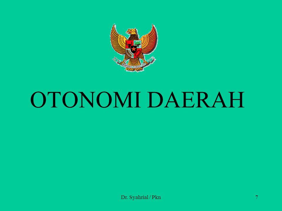 OTONOMI DAERAH Dr. Syahrial / Pkn7