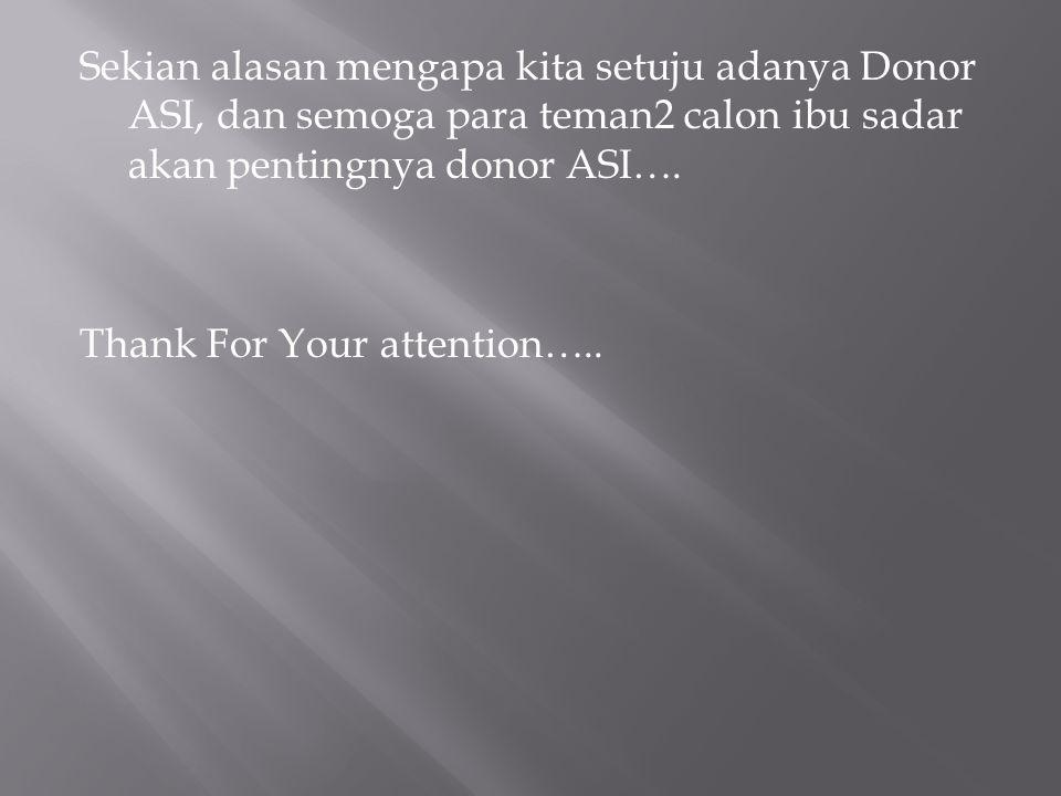 Sekian alasan mengapa kita setuju adanya Donor ASI, dan semoga para teman2 calon ibu sadar akan pentingnya donor ASI….