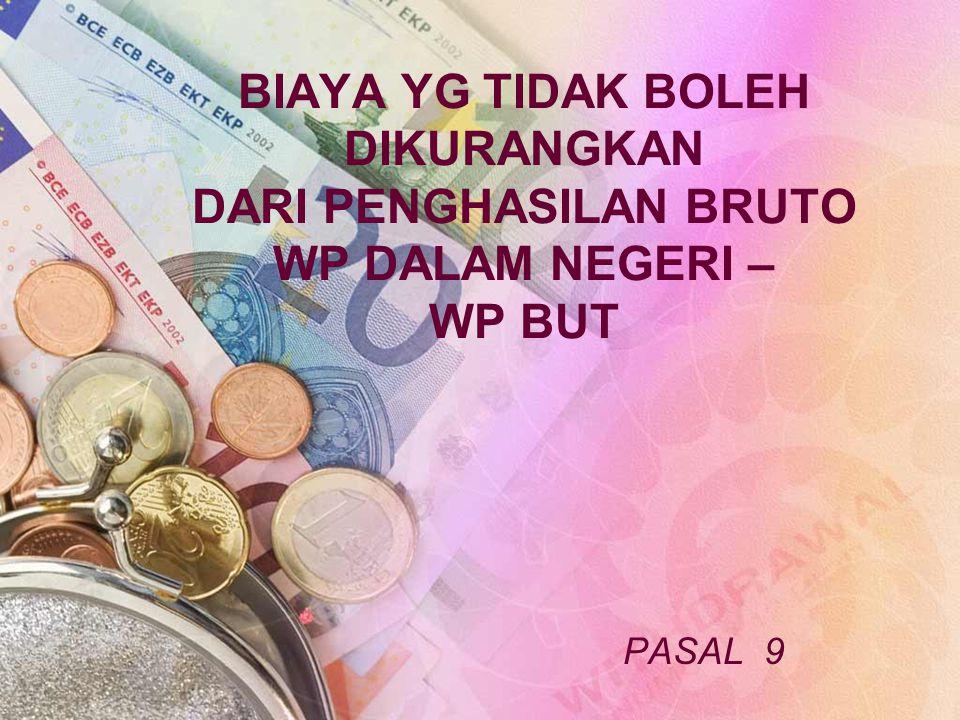 PASAL 9 BIAYA YG TIDAK BOLEH DIKURANGKAN DARI PENGHASILAN BRUTO WP DALAM NEGERI – WP BUT