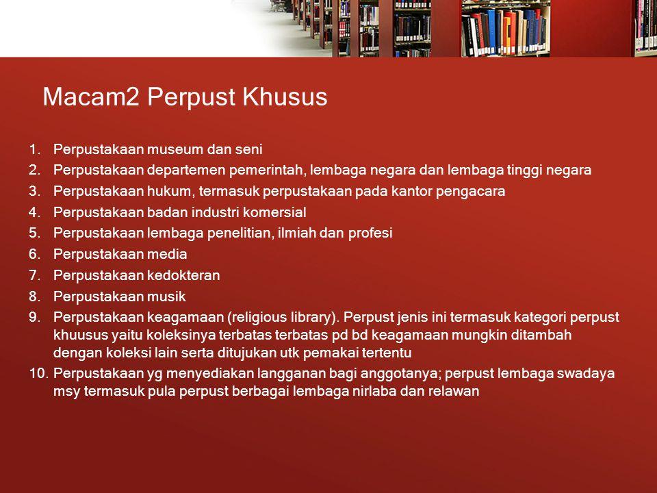 Macam2 Perpust Khusus 1.Perpustakaan museum dan seni 2.Perpustakaan departemen pemerintah, lembaga negara dan lembaga tinggi negara 3.Perpustakaan huk