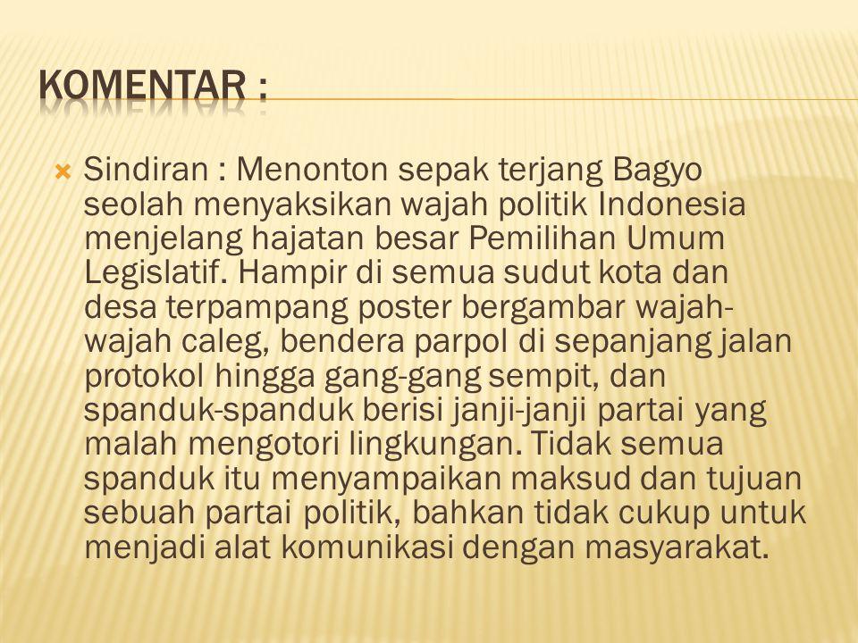  Sindiran : Menonton sepak terjang Bagyo seolah menyaksikan wajah politik Indonesia menjelang hajatan besar Pemilihan Umum Legislatif.