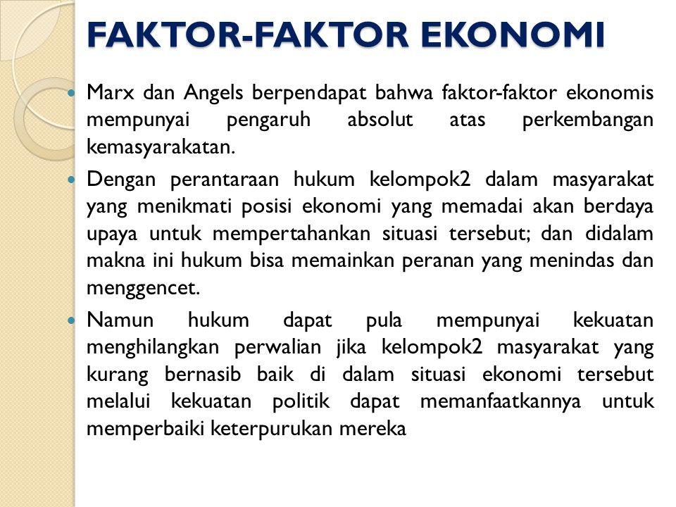 FAKTOR-FAKTOR EKONOMI FAKTOR-FAKTOR EKONOMI Marx dan Angels berpendapat bahwa faktor-faktor ekonomis mempunyai pengaruh absolut atas perkembangan kema