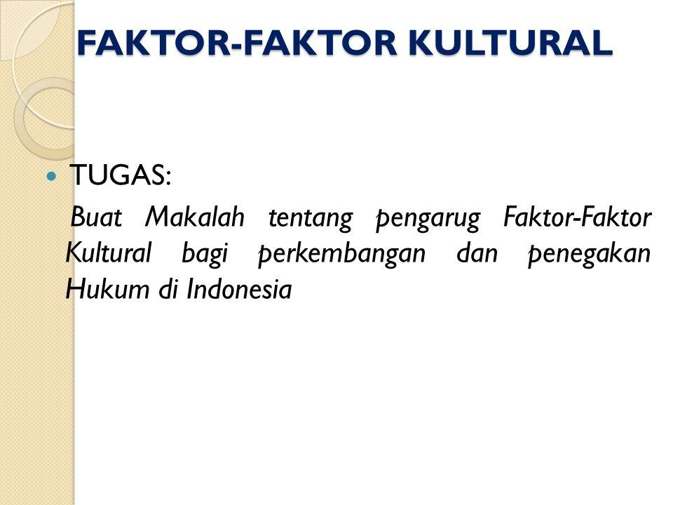 FAKTOR-FAKTOR KULTURAL TUGAS: Buat Makalah tentang pengarug Faktor-Faktor Kultural bagi perkembangan dan penegakan Hukum di Indonesia