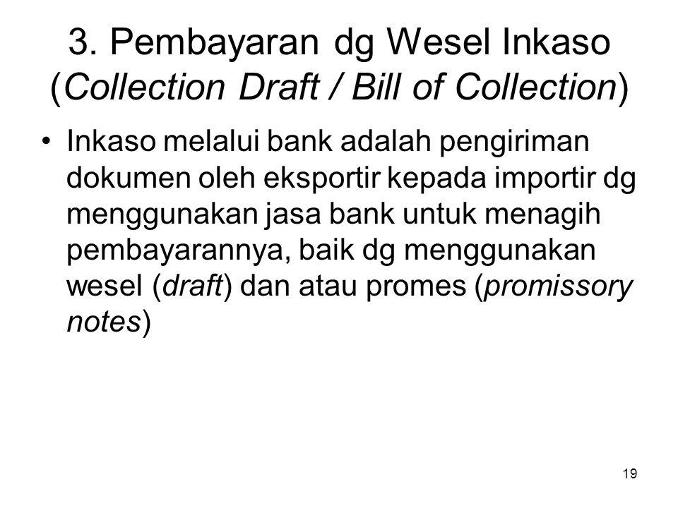 3. Pembayaran dg Wesel Inkaso (Collection Draft / Bill of Collection) Inkaso melalui bank adalah pengiriman dokumen oleh eksportir kepada importir dg