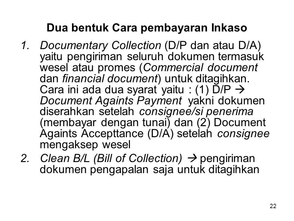 Dua bentuk Cara pembayaran Inkaso 1.Documentary Collection (D/P dan atau D/A) yaitu pengiriman seluruh dokumen termasuk wesel atau promes (Commercial