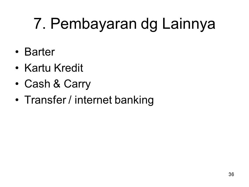 7. Pembayaran dg Lainnya Barter Kartu Kredit Cash & Carry Transfer / internet banking 36