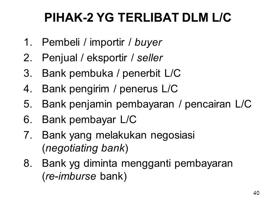 PIHAK-2 YG TERLIBAT DLM L/C 1.Pembeli / importir / buyer 2.Penjual / eksportir / seller 3.Bank pembuka / penerbit L/C 4.Bank pengirim / penerus L/C 5.