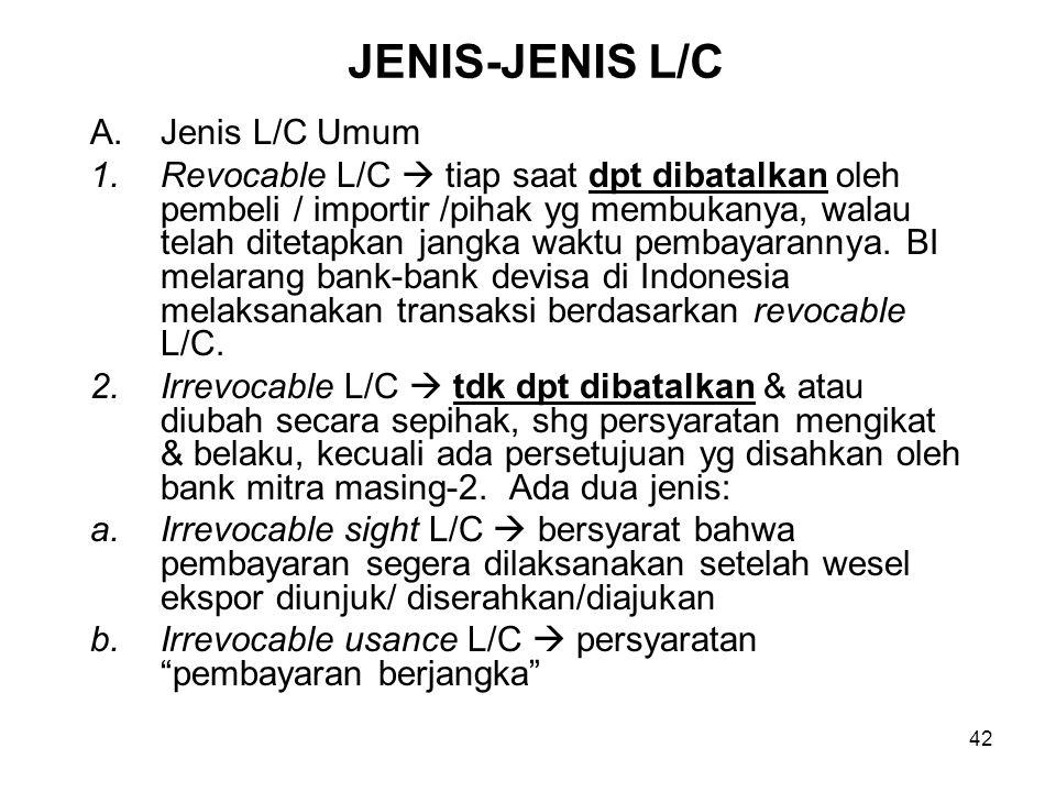 JENIS-JENIS L/C A.Jenis L/C Umum 1.Revocable L/C  tiap saat dpt dibatalkan oleh pembeli / importir /pihak yg membukanya, walau telah ditetapkan jangk