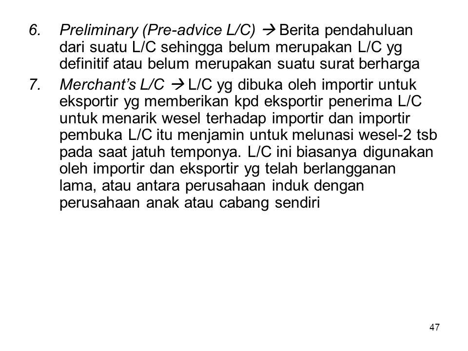 6.Preliminary (Pre-advice L/C)  Berita pendahuluan dari suatu L/C sehingga belum merupakan L/C yg definitif atau belum merupakan suatu surat berharga