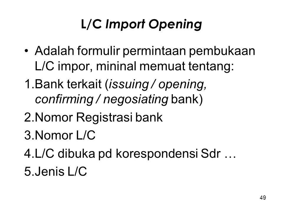 L/C Import Opening Adalah formulir permintaan pembukaan L/C impor, mininal memuat tentang: 1.Bank terkait (issuing / opening, confirming / negosiating