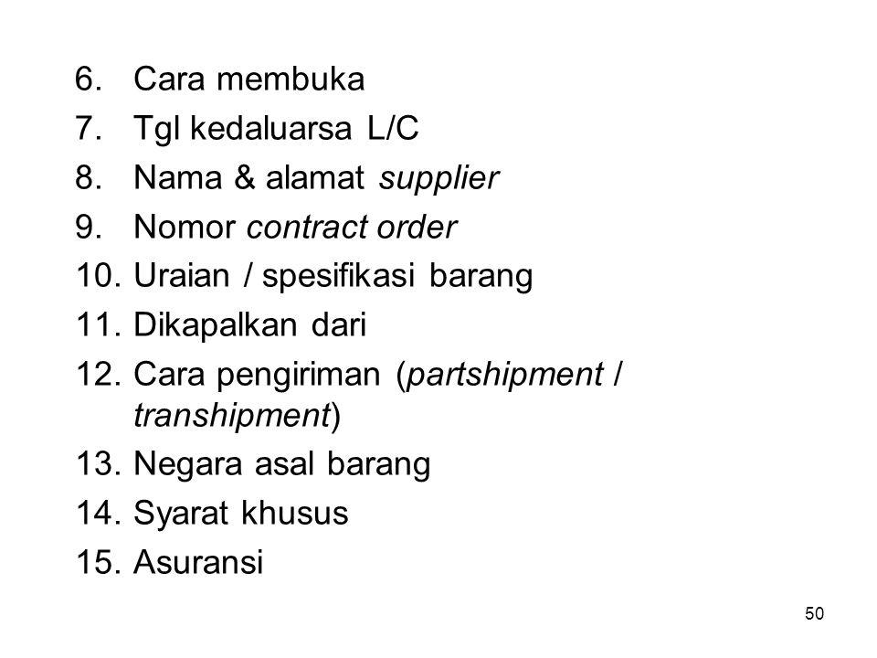 6.Cara membuka 7.Tgl kedaluarsa L/C 8.Nama & alamat supplier 9.Nomor contract order 10.Uraian / spesifikasi barang 11.Dikapalkan dari 12.Cara pengirim