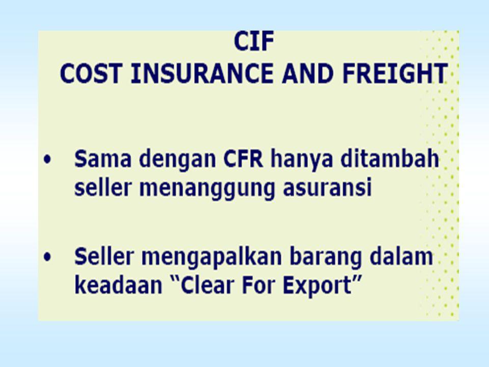 Cost and Freight (CFR) Berarti penjual menyerahkan komoditi sampai pelabuhan tujuan yg disebutkan, tetapi penjual tidak menanggung biaya asuransi (ris