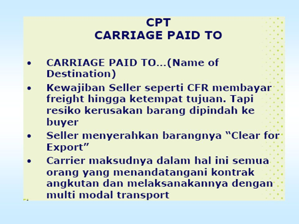 Cost, Insurance and Freight (CIF) Berarti bahwa penjual melakukan penyerahan komoditi sampai di pelabuhan tujuan termasuk biaya asuransi atau dengan k