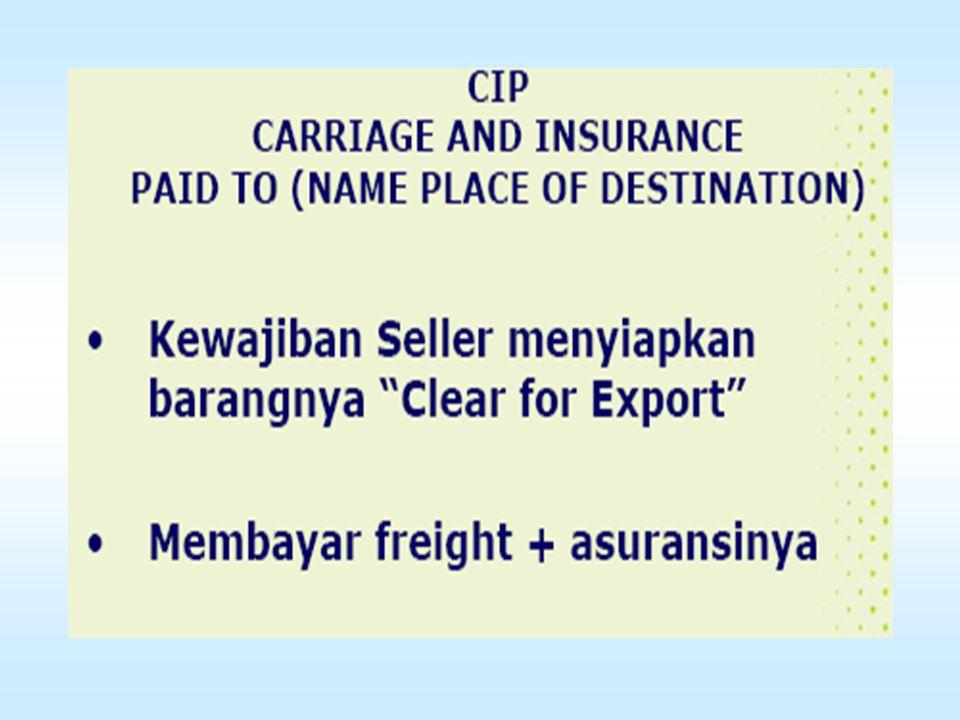Carriage Paid To … (CPT) (named place of destination) Berarti penjual menyerahkan komoditi kepada pengangkut yg ditunjuknya sendiri, tetapi penjual wa