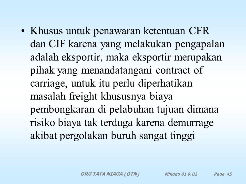 Untuk negara A, pergolakan buruh merupakan suatu ancaman. Eksportir hanya mungkin menawarkan FOB atau CFR atau CIF dan eksportir harus memperoleh pemb
