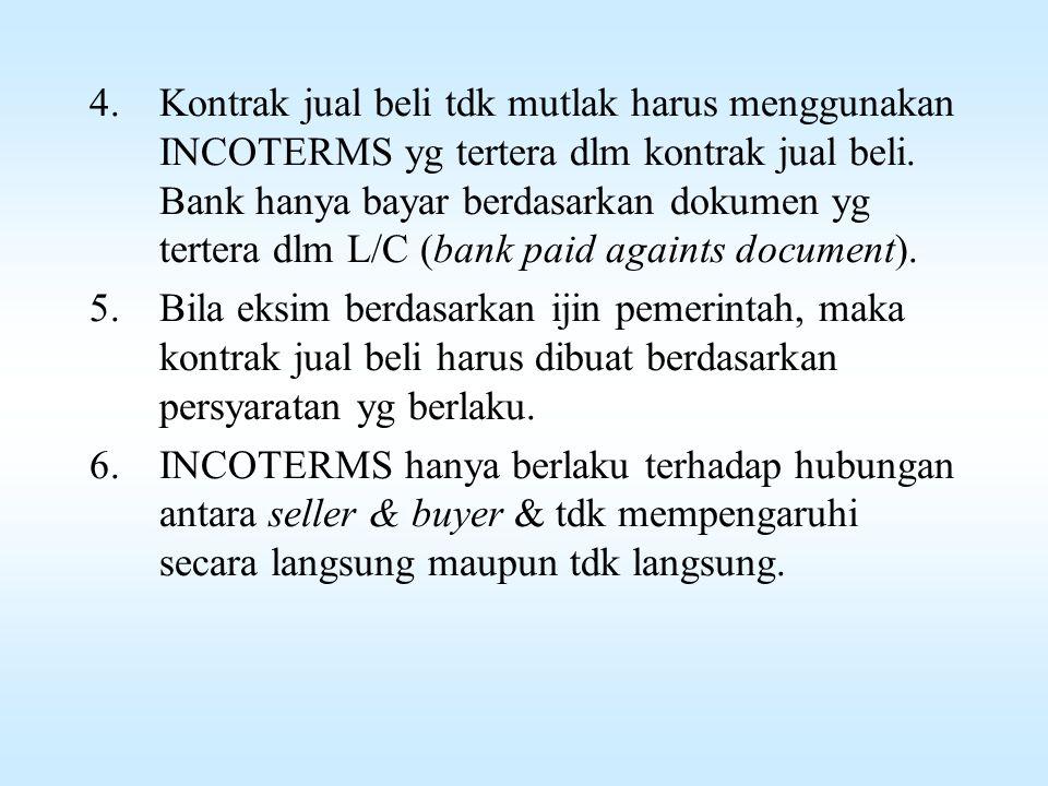 Petunjuk Umum Dalam Penggunaan INCOTERMS 1.INCOTERMS tidak menentukan secara langsung kapan pembayaran dilaksanakan dan di titik mana pemilikan barang