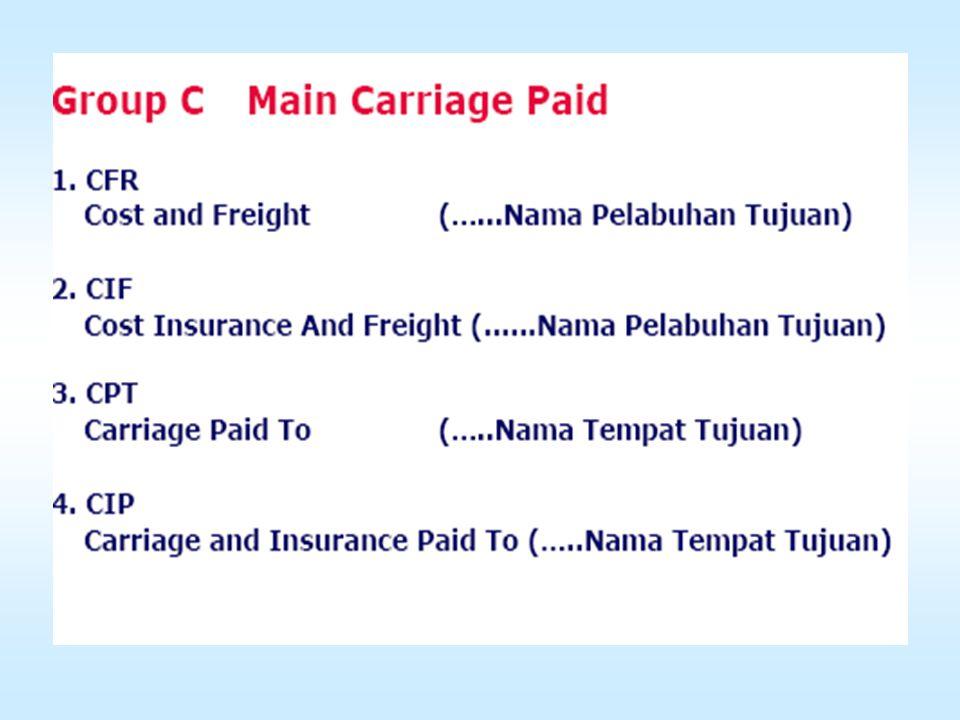Cost and Freight (CFR) Berarti penjual menyerahkan komoditi sampai pelabuhan tujuan yg disebutkan, tetapi penjual tidak menanggung biaya asuransi (risiko yang hilang maupun kerusakan atas komoditi tsb.