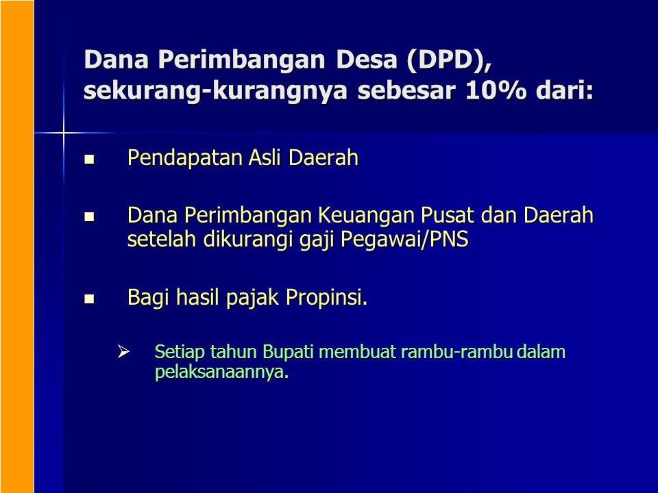 Dana Perimbangan Desa (DPD), sekurang-kurangnya sebesar 10% dari: Pendapatan Asli Daerah Pendapatan Asli Daerah Dana Perimbangan Keuangan Pusat dan Da