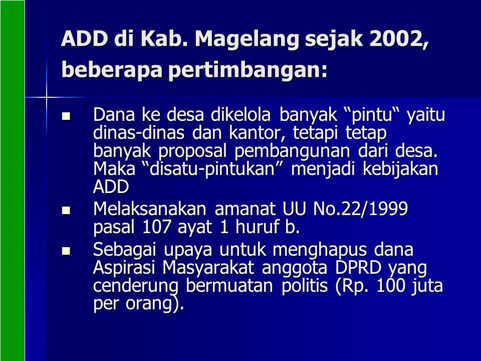 """ADD di Kab. Magelang sejak 2002, beberapa pertimbangan: Dana ke desa dikelola banyak """"pintu"""" yaitu dinas-dinas dan kantor, tetapi tetap banyak proposa"""