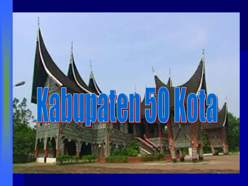 Sekilas 50 Kota 124 Km dari kota Padang, 33 Km dari Bukittinggi 124 Km dari kota Padang, 33 Km dari Bukittinggi Luas wilayah 3.354,30 km 2 Luas wilayah 3.354,30 km 2 Jumlah penduduk 312.445 jiwa Jumlah penduduk 312.445 jiwa Rumah tangga miskin sebanyak 17,468 KK (22 %) Rumah tangga miskin sebanyak 17,468 KK (22 %) Pendapatan per kapita sebesar Rp 4.8 juta, (Sumatra Barat Rp 4.5 juta) Pendapatan per kapita sebesar Rp 4.8 juta, (Sumatra Barat Rp 4.5 juta)