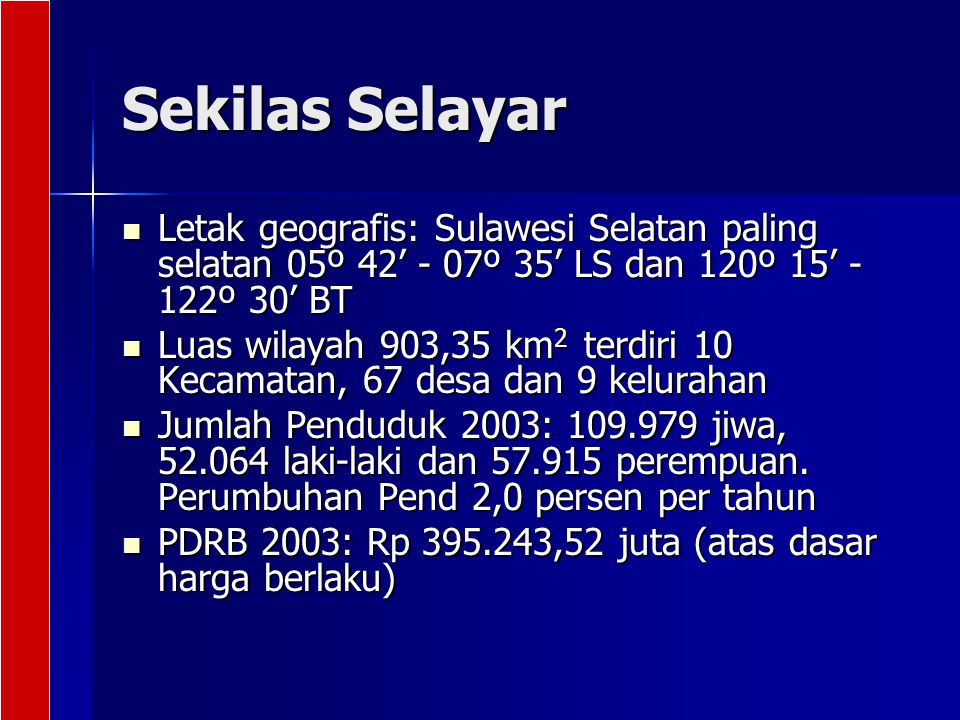 Sekilas Selayar Letak geografis: Sulawesi Selatan paling selatan 05º 42' - 07º 35' LS dan 120º 15' - 122º 30' BT Letak geografis: Sulawesi Selatan pal