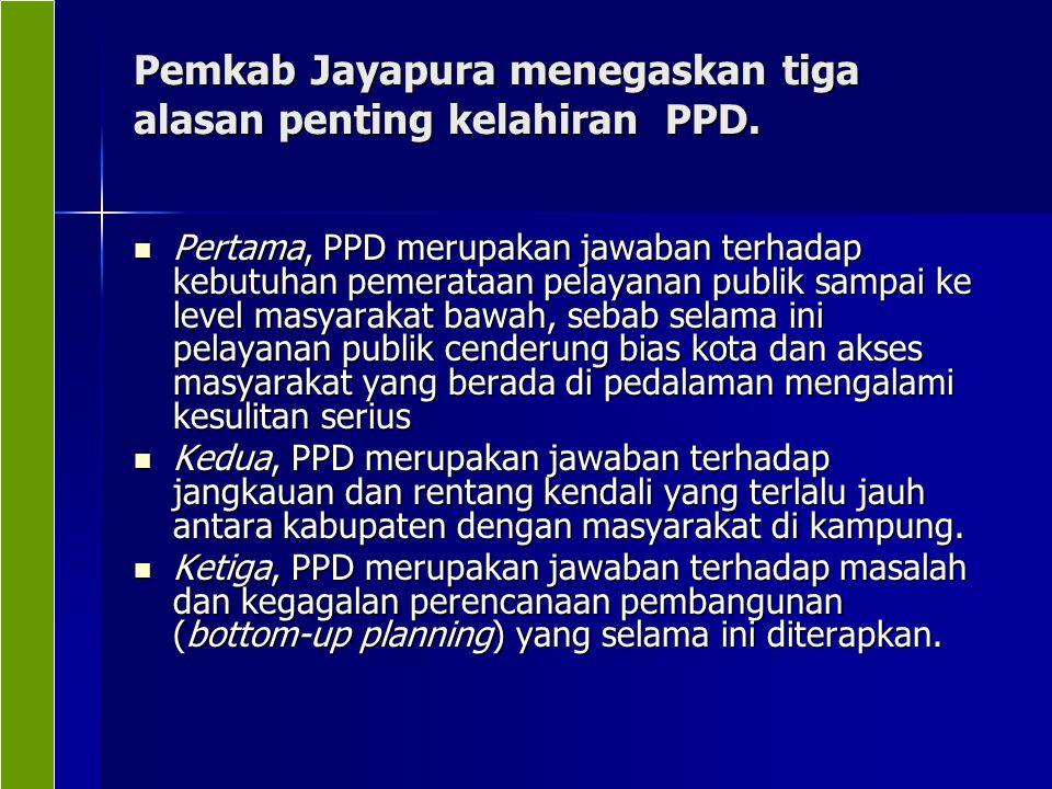Pemkab Jayapura menegaskan tiga alasan penting kelahiran PPD. Pertama, PPD merupakan jawaban terhadap kebutuhan pemerataan pelayanan publik sampai ke