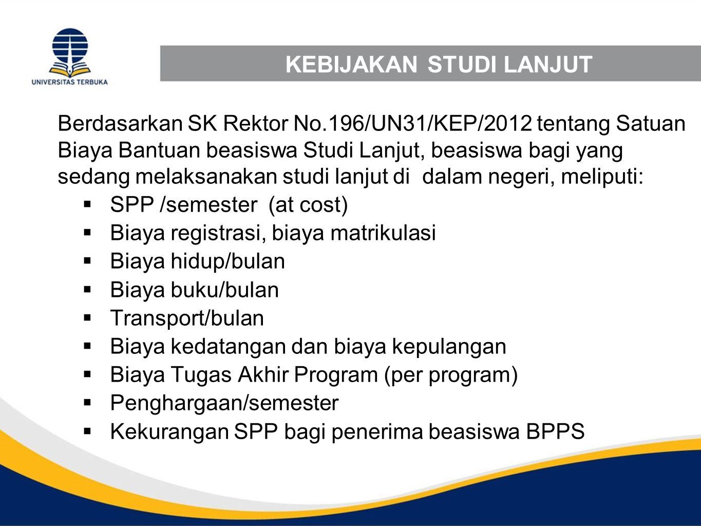 KEBIJAKAN STUDI LANJUT Berdasarkan SK Rektor No.196/UN31/KEP/2012 tentang Satuan Biaya Bantuan beasiswa Studi Lanjut, beasiswa bagi yang sedang melaks
