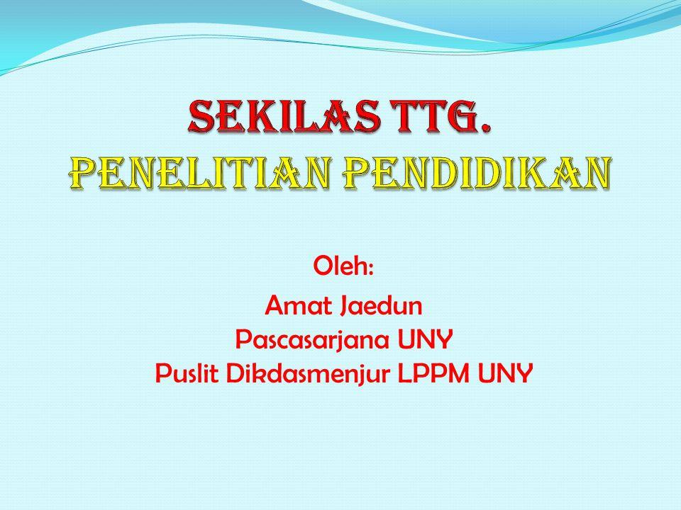 Oleh: Amat Jaedun Pascasarjana UNY Puslit Dikdasmenjur LPPM UNY