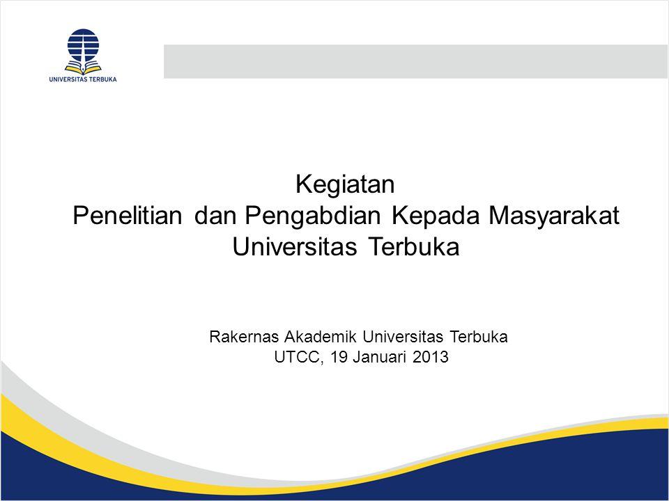 Kegiatan Penelitian dan Pengabdian Kepada Masyarakat Universitas Terbuka Rakernas Akademik Universitas Terbuka UTCC, 19 Januari 2013