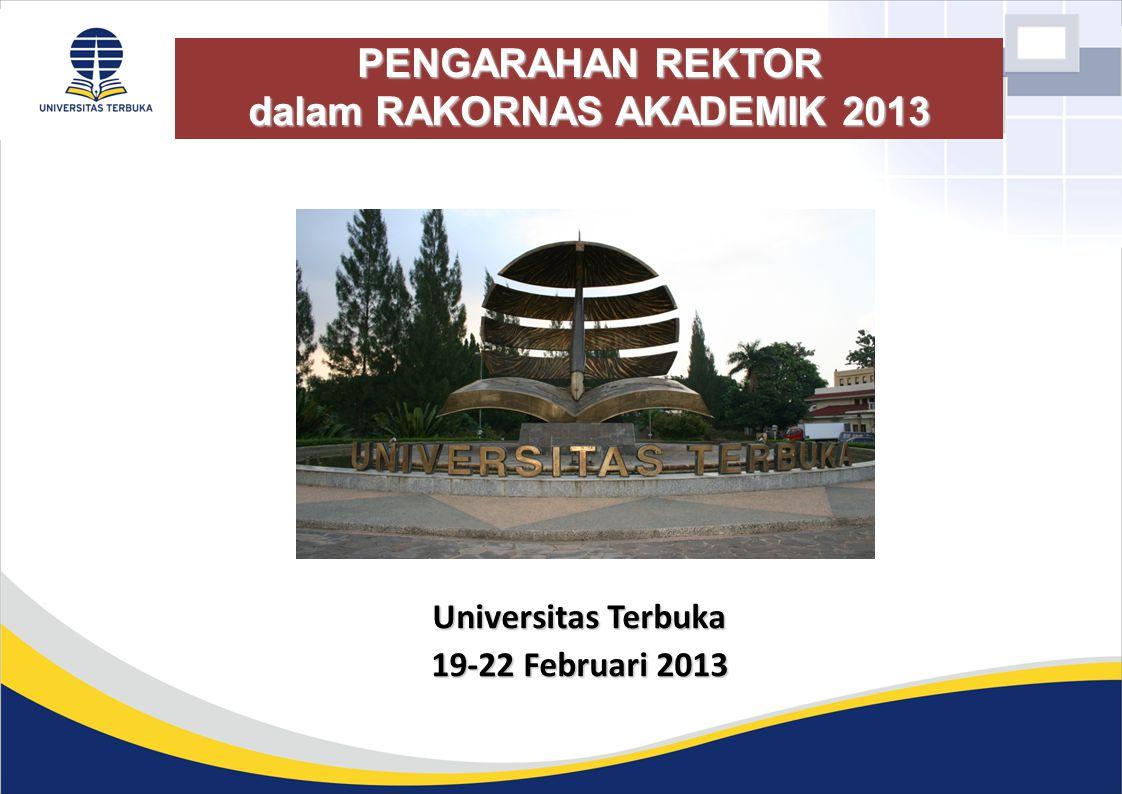 PENGARAHAN REKTOR dalam RAKORNAS AKADEMIK 2013 Universitas Terbuka 19-22 Februari 2013