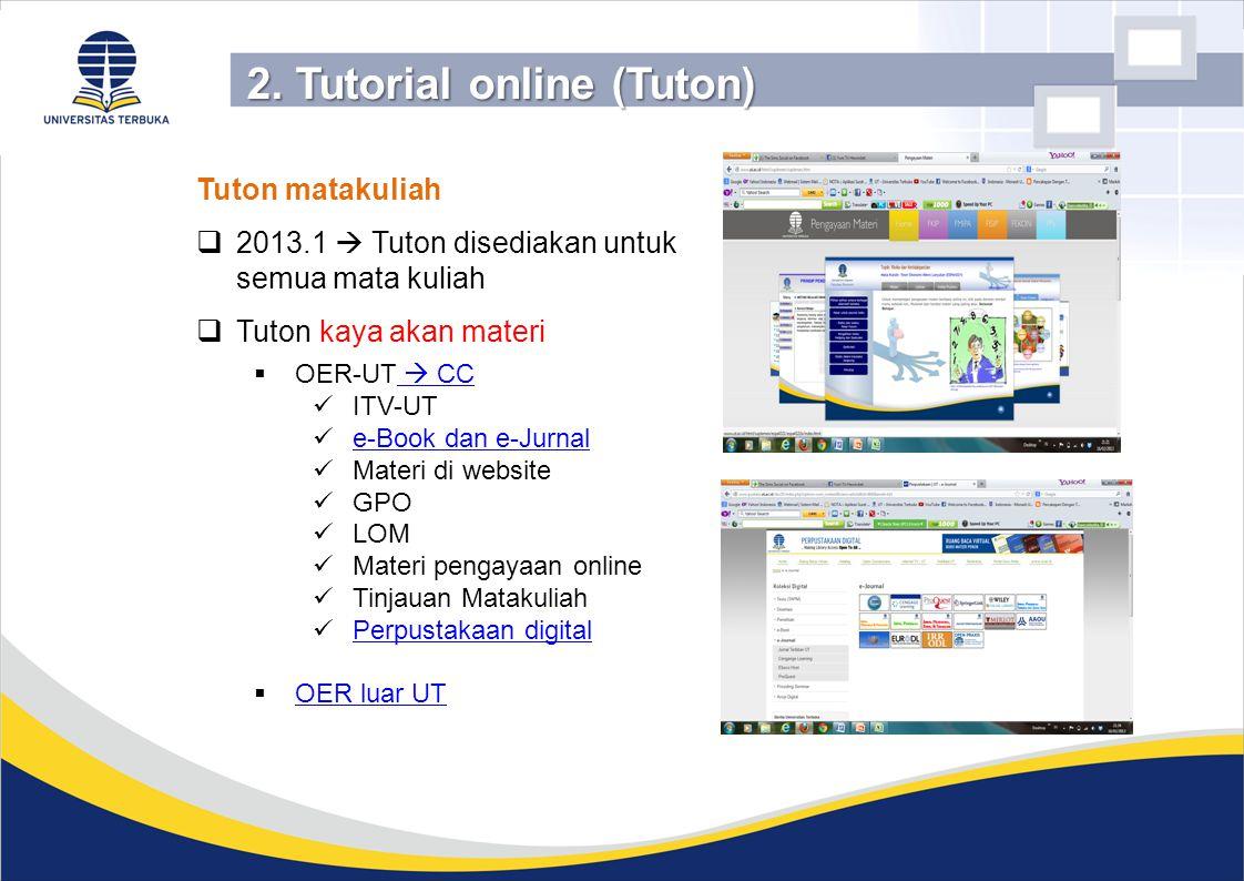 Tuton matakuliah  2013.1  Tuton disediakan untuk semua mata kuliah  Tuton kaya akan materi  OER-UT  CC  CC ITV-UT e-Book dan e-Jurnal Materi di