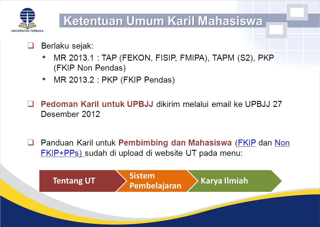  Berlaku sejak: MR 2013.1 : TAP (FEKON, FISIP, FMIPA), TAPM (S2), PKP (FKIP Non Pendas) MR 2013.2 : PKP (FKIP Pendas)  Pedoman Karil untuk UPBJJ dik