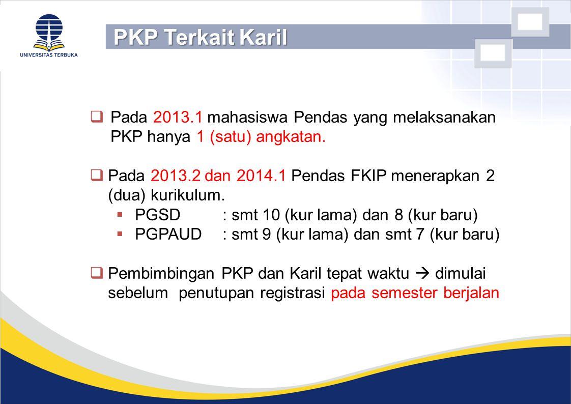  Pada 2013.1 mahasiswa Pendas yang melaksanakan PKP hanya 1 (satu) angkatan.  Pada 2013.2 dan 2014.1 Pendas FKIP menerapkan 2 (dua) kurikulum.  PGS