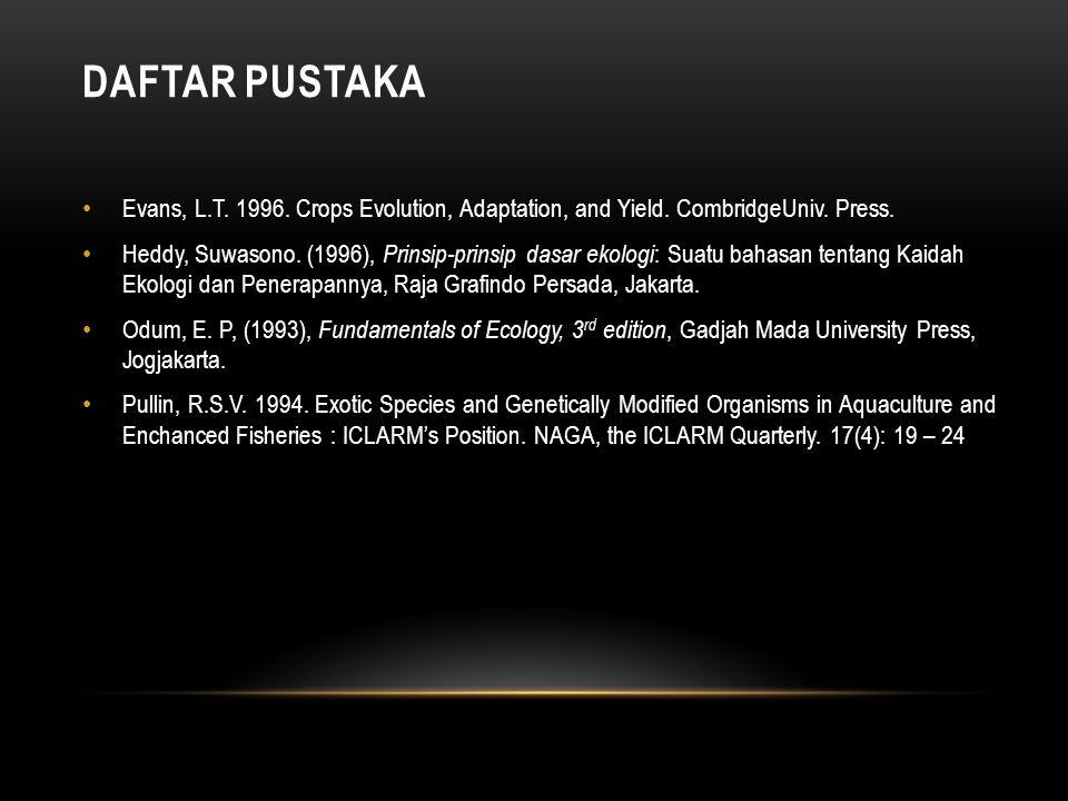 DAFTAR PUSTAKA Evans, L.T.1996. Crops Evolution, Adaptation, and Yield.