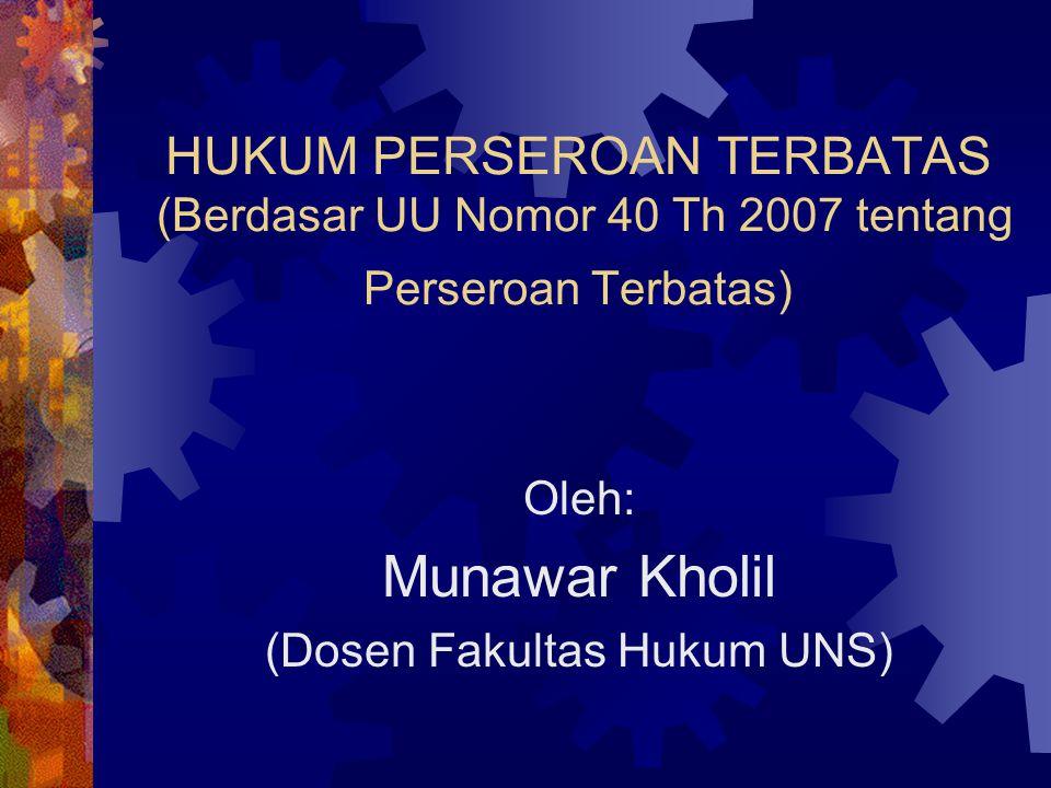 HUKUM PERSEROAN TERBATAS (Berdasar UU Nomor 40 Th 2007 tentang Perseroan Terbatas) Oleh: Munawar Kholil (Dosen Fakultas Hukum UNS)